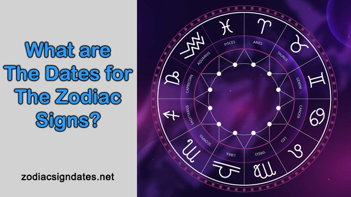 What Are The Dates For The Zodiac Signs?